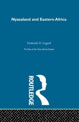 The Rise of Our East African Empire (1893): Early Efforts in Nyasaland and Uganda (2 Volume Set) Lord Frederick J D Lugard
