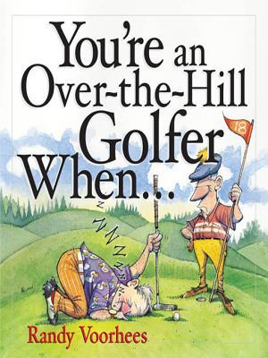 Youre an Over-The-Hill Golfer When... Randy Voorhees