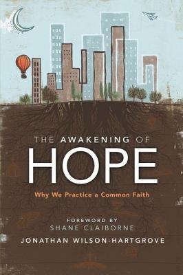 The Awakening of Hope: Why We Practice a Common Faith  by  Jonathan Wilson-Hartgrove