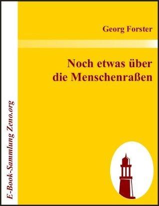 Noch etwas über die Menschenraßen  by  Georg Forster