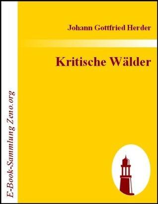 Kritische Wälder  by  Johann Gottfried Herder
