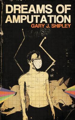 Dreams of Amputation Gary J. Shipley