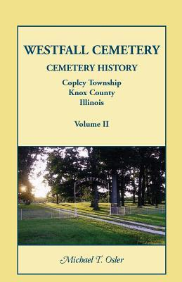 Westfall Cemetery, Copley Township, Knox County, Illinois: Cemetery History  by  Michael T Osler