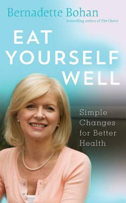Eat Yourself Well: Simple Changes for Better Health  by  Bernadette Bohan