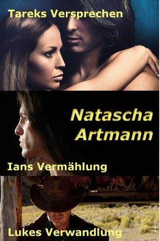 Tareks Versprechen - Ians Vermählung - Lukes Verwandlung (SAMMELBAND) Natascha Artmann