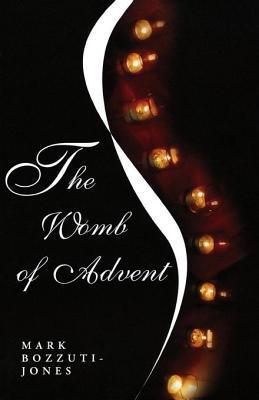 The Womb of Advent Mark Francisco Bozzuti-Jones