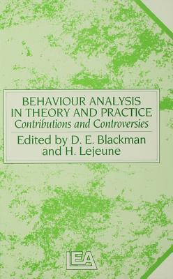 Behaviour Analysis in Theory and Practice: Contributions and Controversies Derek E. Blackman