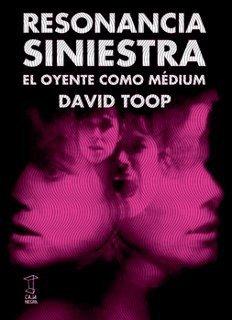 Resonancia Siniestra: el oyente como médium  by  David Toop