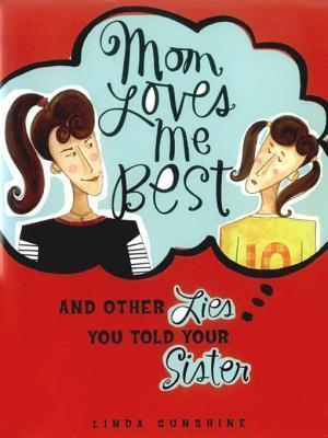 Mom Loves Me Best:  by  Linda Sunshine