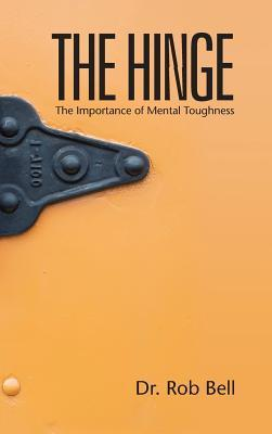 The Hinge: The Importance of Mental Toughness  by  Dr Rob Bell