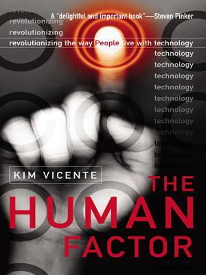 The Human Factor: Revolutionizing the Way People Live with Technology  by  Kim J Vicente