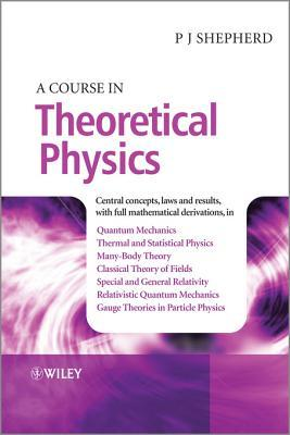 A Course in Theoretical Physics  by  Peter J Shepherd