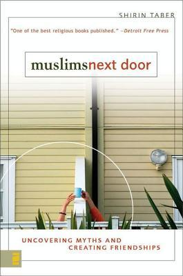 Muslims Next Door: Uncovering Myths and Creating Friendships  by  Shirin Taber
