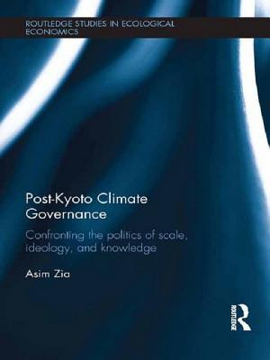Post-Kyoto Climate Governance: Confronting the Politics of Scale, Ideology and Knowledge: Confronting the Politics of Scale, Ideology and Knowledge  by  Asim Zia