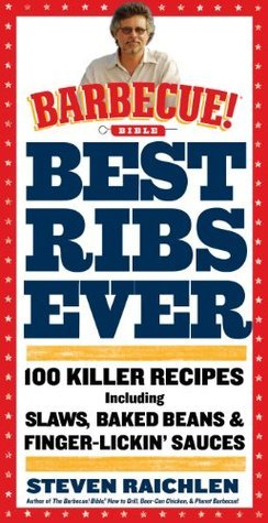 Best Ribs Ever: A Barbecue Bible Cookbook: 100 Killer Recipes (Barbecue! Bible Cookbooks)  by  Steven Raichlen