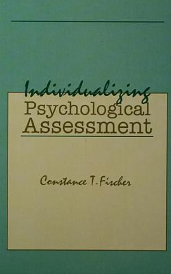 Individualizing Psychological Assessment: A Collaborative and Therapeutic Approach  by  Constance T. Fischer