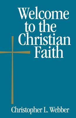Welcome to the Christian Faith  by  Christopher L. Webber