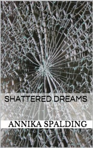 Shattered Dreams  by  Annika Spalding