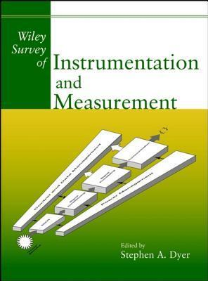 Wiley Survey of Instrumentation and Measurement  by  Stephen A. Dyer