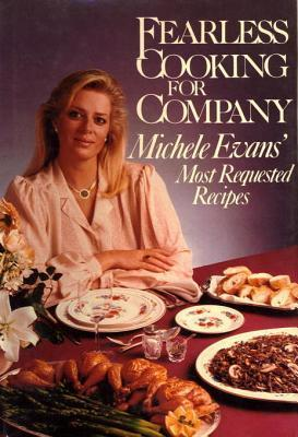 Fearless Cooking for Company: Michele Evans Most Requested Recipes M. Evans