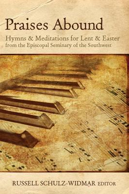 Praises Abound: Hymns and Meditations for Lent and Easter Russell Dr Schulz-Widmar