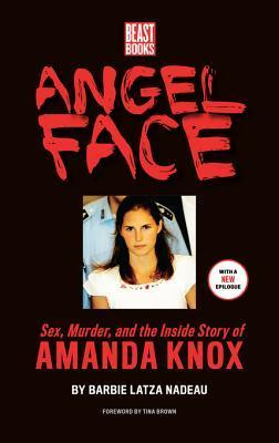 Angel Face: Sex, Murder and the Inside Story of Amanda Knox  by  Barbie Latza Nadeau