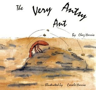 The Very Antsy Ant  by  Chaz Harris