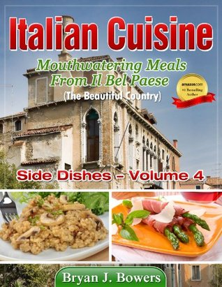 Mouthwatering Side Dishes From Il Bel Paese  by  Bryan J Bowers