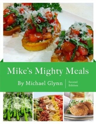 Mikes Mighty Meals Second Edition  by  Michael Glynn