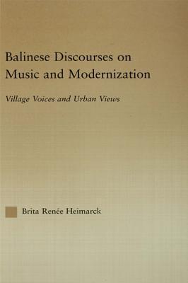 Balinese Discourses on Music and Modernization: Village Voices and Urban Views Brita Heimarck Renee