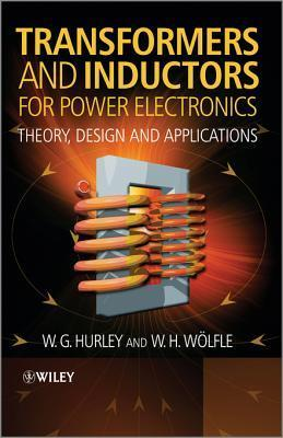 Transformers and Inductors for Power Electronics: Theory, Design and Applications W G Hurley