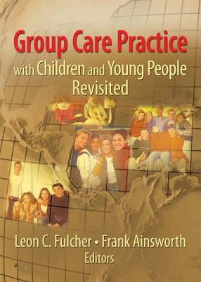 Group Care Practice with Children and Young People Revisited  by  Leon C Fulcher