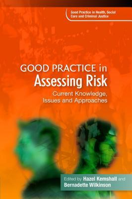 Good Practice in Assessing Risk: Current Knowledge, Issues and Approaches  by  Hazel Kemshall