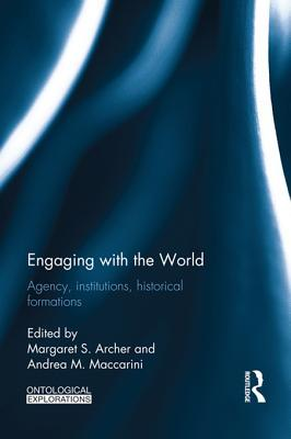 Engaging with the World: Agency, Institutions, Historical Formations Margaret Scotford Archer