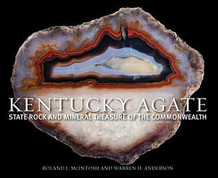 Kentucky Agate: State Rock and Mineral Treasure of the Commonwealth  by  Roland L. McIntosh