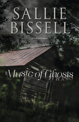 Music of Ghosts: A Novel of Suspense  by  Sallie Bissell