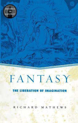 Fantasy: The Liberation of Imagination Richard Mathews