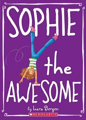 Sophie #1: Sophie the Awesome Lara Bergen