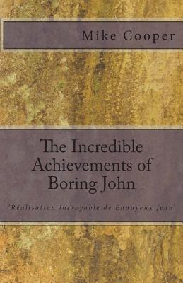 The Incredible Achievements of Boring John: Aka Realisation Incroyable de Ennuyeux Jean  by  Mike Cooper