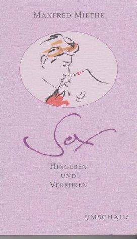 Sex: Hingeben und verehren (Lebendige Beziehungen) Manfred Miethe