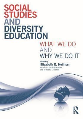 Social Studies and Diversity Education: What We Do and Why We Do It  by  Elizabeth E. Heilman
