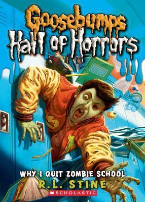 Goosebumps: Hall of Horrors #4: Why I Quit Zombie School  by  R.L. Stine