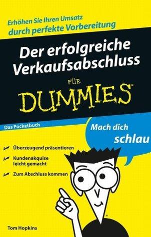 Der erfolgreiche Verkaufsabschluss für Dummies Das Pocketbuch (Für Dummies)  by  Tom Hopkins