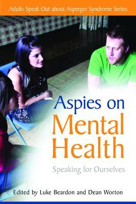 Aspies on Mental Health: Speaking for Ourselves  by  Dean Worton