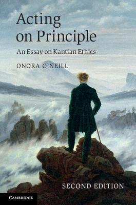 Acting on Principle: An Essay on Kantian Ethics  by  Onora ONeill