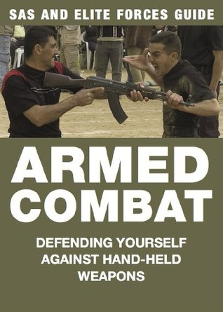 Armed Combat: Defending Yourself Against Hand-Held Weapons Martin J. Dougherty