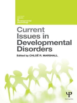 Current Issues in Developmental Disorders Chloe R. Marshall