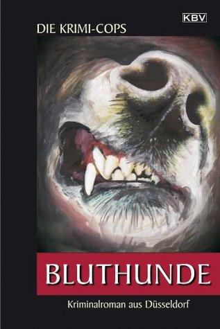 Bluthunde: Kriminalroman aus Düsseldorf (Kommissar Pit Struller Struhlmann)  by  Krimi-Cops