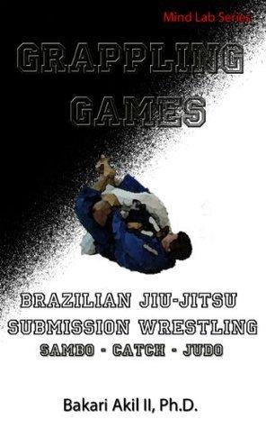 Grappling Games: For Brazilian Jiu-Jitsu and Submission Grapplers Bakari Akil II