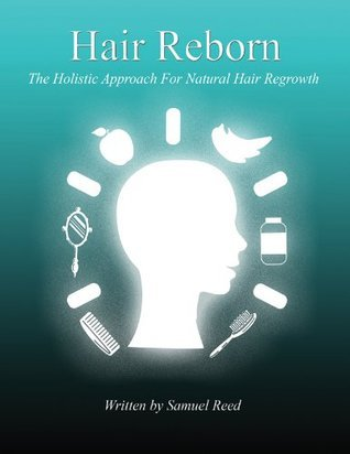 Hair Reborn: The Holistic Approach To Natural Hair Regrowth Samuel Reed